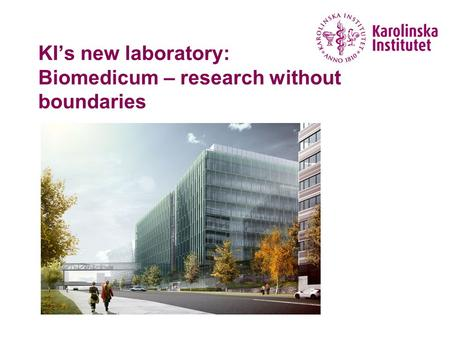 KI's new laboratory: Biomedicum – research without boundaries.