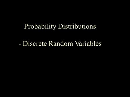 Probability Distributions - Discrete Random Variables Outcomes and Events.