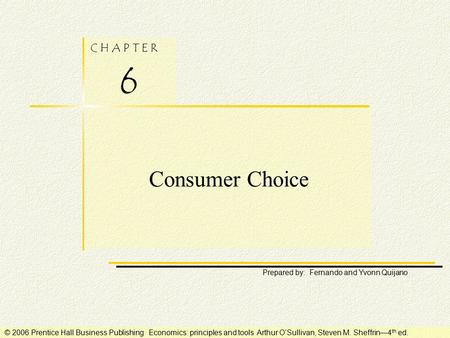 C H A P T E R 6 Prepared by: Fernando and Yvonn Quijano © 2006 Prentice Hall Business Publishing Economics: principles and tools Arthur O'Sullivan, Steven.