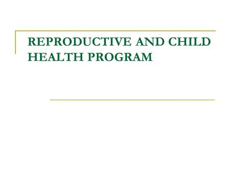 REPRODUCTIVE AND CHILD HEALTH PROGRAM. 2 Learning Objectives To learn about the evolution and various components of RCH program To know the shift in approach.
