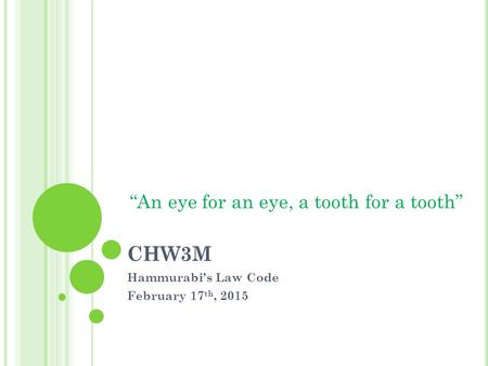 "CHW3M Hammurabi's Law Code February 17 th, 2015 ""An eye for an eye, a tooth for a tooth"""