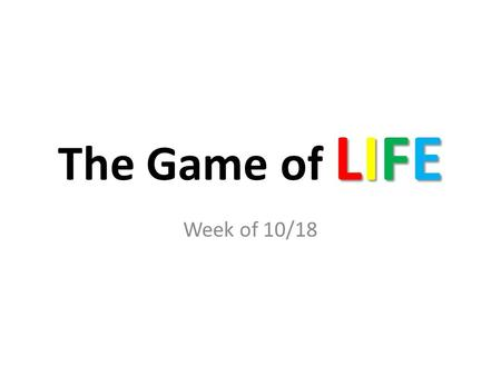 LIFE The Game of LIFE Week of 10/18. Monday Groceries: You went grocery shopping over the weekend to stock up for the week. This includes one night of.