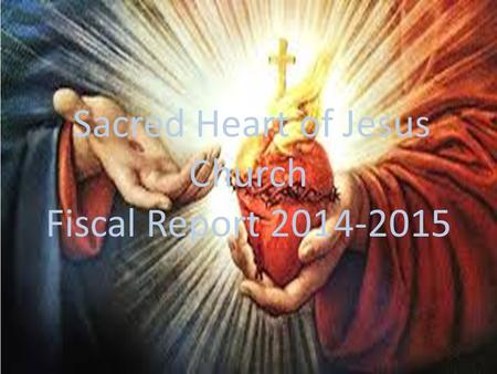 Sacred Heart of Jesus Church Fiscal Report 2014-2015.