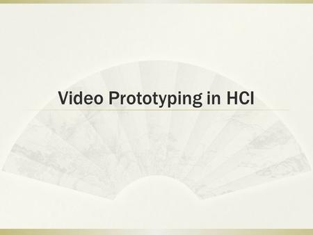 Video Prototyping in HCI. Outline  Why prototype?  Tools & Techniques.
