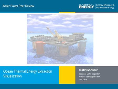 1 | Program Name or Ancillary Texteere.energy.gov Water Power Peer Review Ocean Thermal Energy Extraction Visualization Matthew Ascari Lockheed Martin.