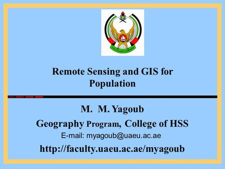 M. M. Yagoub Geography Program, College of HSS    Remote Sensing and GIS for Population.