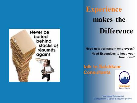 Experience makes the Difference Need new permanent employees? talk to Salahkaar Consultants Permanent Recruitment Management & Senior Executive Search.