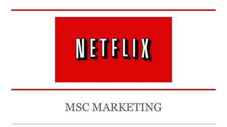 MSC MARKETING. Company History 1997: Launch 2007: Streaming debuts 2014: 53.1 million members