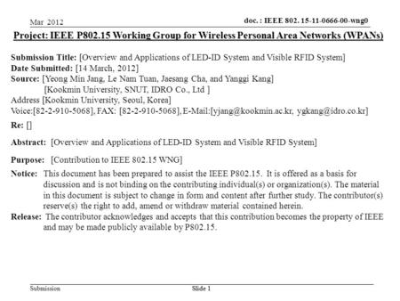 Doc.: IEEE 802.15-xxxxx Submission doc. : IEEE 802. 15-11-0666-00-wng0 Mar 2012 Slide 1 Project: IEEE P802.15 Working Group for Wireless Personal Area.