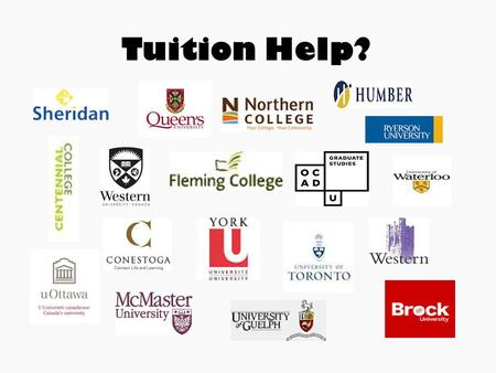 Tuition Help?. Ways To Help With Tuition!! OSAP (Ontario Student Assistance Program) Ontario grants (offer 30% off tuition) Entrance Scholarships Banks.