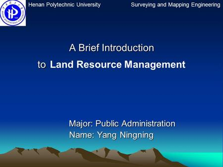 A Brief Introduction to A Brief Introduction to Land Resource Management Major: Public Administration Major: Public Administration Name: Yang Ningning.