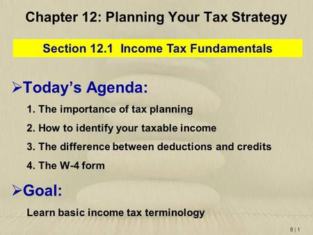 8 | 1 Chapter 12: Planning Your Tax Strategy Section 12.1 Income Tax Fundamentals  Today's Agenda: 1.The importance of tax planning 2.How to identify.