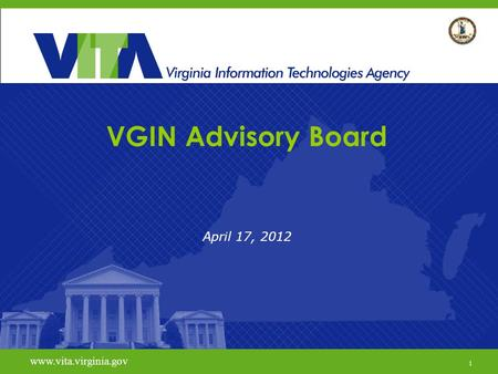 1 www.vita.virginia.gov VGIN Advisory Board April 17, 2012 www.vita.virginia.gov 1.