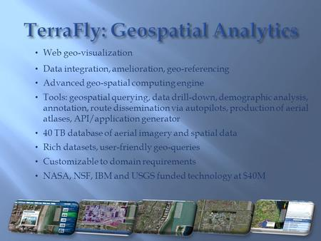 Web geo-visualization Data integration, amelioration, geo-referencing Advanced geo-spatial computing engine Tools: geospatial querying, data drill-down,