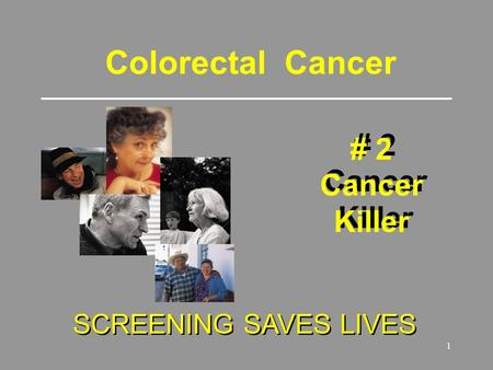 1 Colorectal Cancer # 2 Cancer Killer # 2 Cancer Killer SCREENING SAVES LIVES.