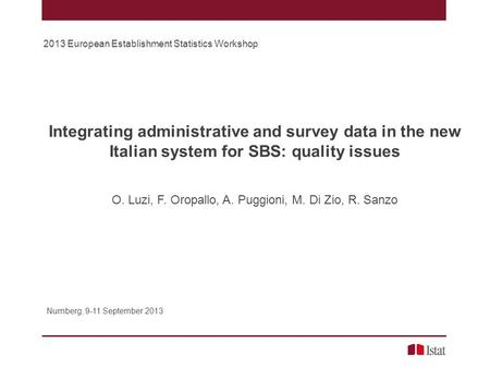 Integrating administrative and survey data in the new Italian system for SBS: quality issues O. Luzi, F. Oropallo, A. Puggioni, M. Di Zio, R. Sanzo Nurnberg,