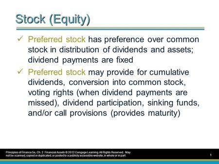 Stock (Equity) Preferred stock has preference over common stock in distribution of dividends and assets; dividend payments are fixed Preferred stock may.