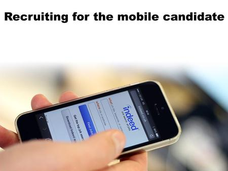 Recruiting for the mobile candidate. Rob Moss Editor Personnel Today Mike Taylor Managing director Web-based recruitment Matt Alder Digital, social and.