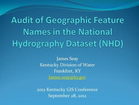 James Seay Kentucky Division of Water Frankfort, KY 2012 Kentucky GIS Conference September 28, 2012.