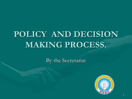 1 POLICY AND DECISION MAKING PROCESS. By the Secretariat.