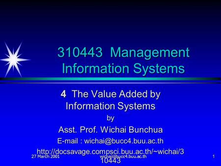 27 March 2001 310443 Management Information Systems 4 The Value Added by Information Systems by Asst. Prof. Wichai Bunchua  .