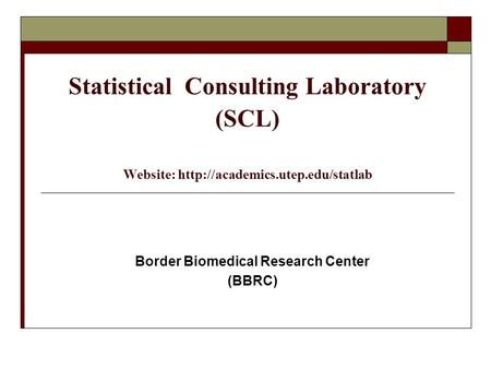 Statistical Consulting Laboratory (SCL) Website:  Border Biomedical Research Center (BBRC)