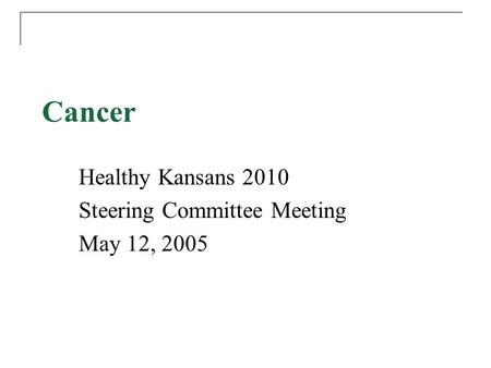 Cancer Healthy Kansans 2010 Steering Committee Meeting May 12, 2005.