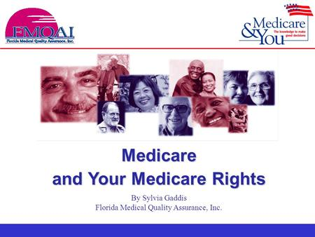Medicare and Your Medicare Rights By Sylvia Gaddis Florida Medical Quality Assurance, Inc.
