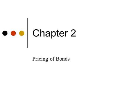 Chapter 2 Pricing of Bonds. Time Value of Money (TVM) The price of any security equals the PV of the security's expected cash flows. So, to price a bond.