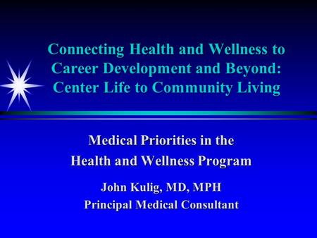 Connecting Health and Wellness to Career Development and Beyond: Center Life to Community Living Medical Priorities in the Health and Wellness Program.
