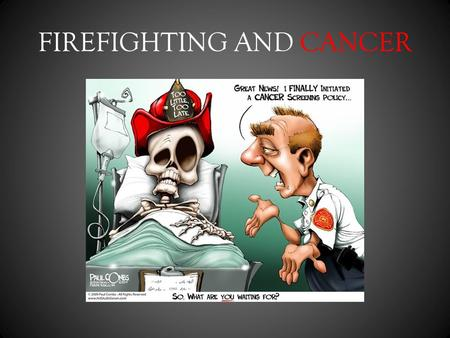 FIREFIGHTING AND CANCER. In 2005 over 10.5 million Americans were living with some form of cancer This year alone it is projected that 1.2 million Americans.