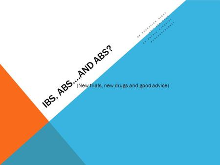 IBS, ABS….AND ABS? GP EDUCATION NIGHT 25 TH FEB 2015 DR KATRIN (New trials, new drugs and good advice)