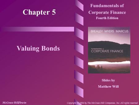 Chapter 5 Fundamentals of Corporate Finance Fourth Edition Valuing Bonds Slides by Matthew Will McGraw Hill/Irwin Copyright © 2004 by The McGraw-Hill Companies,