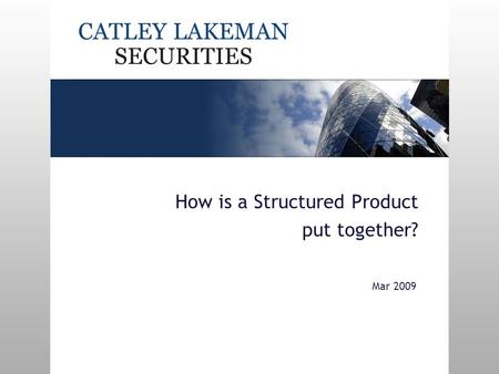 How is a Structured Product put together? Mar 2009.
