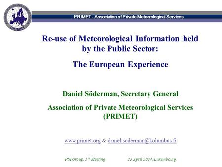 PRIMET - Association of Private Meteorological Services Re-use of Meteorological Information held by the Public Sector: The European Experience Daniel.