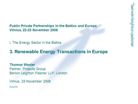 Public Private Partnerships in the Baltics and Europe Vilnius, 22-23 November 2006 I. The Energy Sector in the Baltics 3. Renewable Energy Transactions.