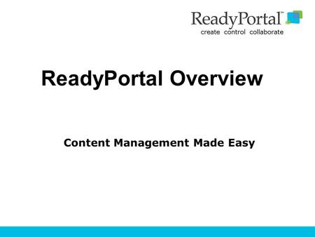 ReadyPortal Overview Content Management Made Easy.
