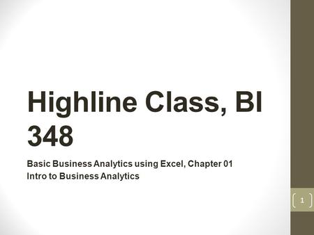 Highline Class, BI 348 Basic Business Analytics using Excel, Chapter 01 Intro to Business Analytics 1.
