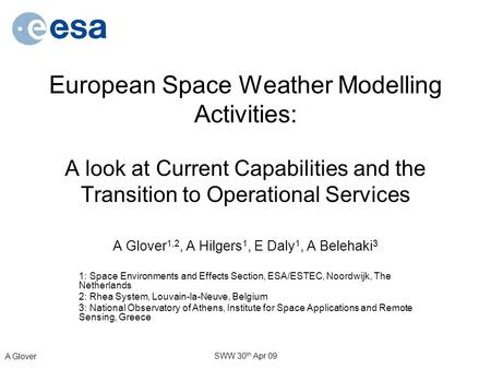 A Glover SWW 30 th Apr 09 European Space Weather Modelling Activities: A look at Current Capabilities and the Transition to Operational Services A Glover.