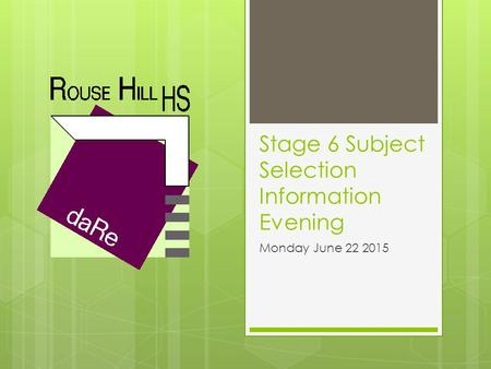 Stage 6 Subject Selection Information Evening Monday June 22 2015.