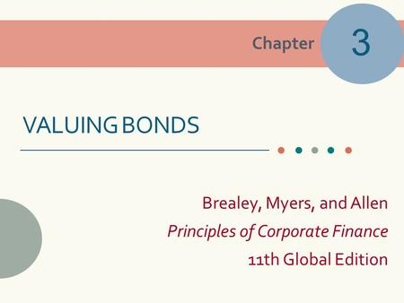 Chapter Brealey, Myers, and Allen Principles of Corporate Finance 11th Global Edition VALUING BONDS 3.