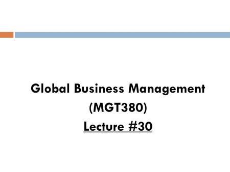 Global Business Management (MGT380) Lecture #30