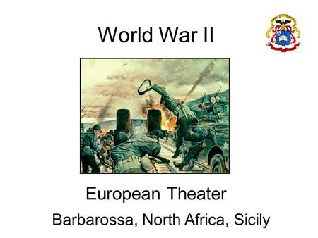 World War II European Theater Barbarossa, North Africa, Sicily.