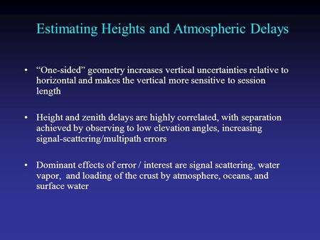 "Estimating Heights and Atmospheric Delays ""One-sided"" geometry increases vertical uncertainties relative to horizontal and makes the vertical more sensitive."