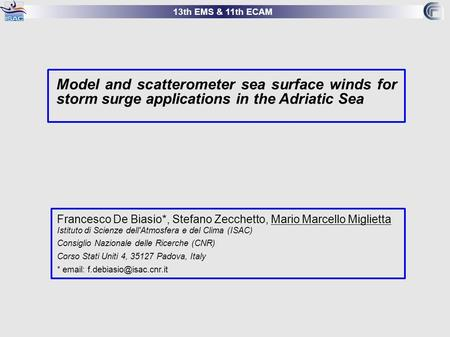 13th EMS & 11th ECAM Model and scatterometer sea surface winds for storm surge applications in the Adriatic Sea Francesco De Biasio*, Stefano Zecchetto,