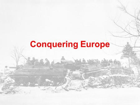 Conquering Europe. Germany's Early Success Plan depended on speed & accuracy –Allies surprised. English speaking German soldiers spied behind the lines.