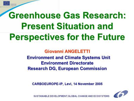 SUSTAINABLE DEVELOPMENT, GLOBAL CHANGE AND ECOSYSTEMS Greenhouse Gas Research: Present Situation and Perspectives for the Future Giovanni ANGELETTI Environment.