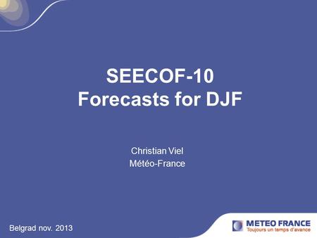 Belgrad nov. 2013 SEECOF-10 Forecasts for DJF Christian Viel Météo-France.