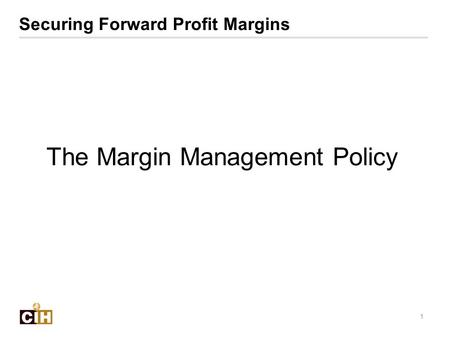 1 The Margin Management Policy Securing Forward Profit Margins.