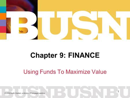 © 2009 South-Western, a division of Cengage Learning 1 Chapter 9: FINANCE Using Funds To Maximize Value.